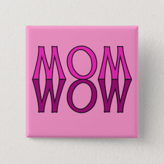 MOM WOW! Cool Mom's Day Tshirt 2 Inch Square Button