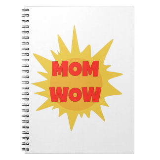 Mom Wow Spiral Notebook