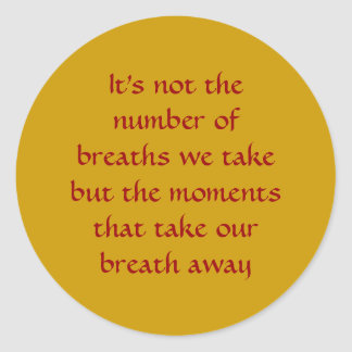Moments that Take Our Breath Away - Life's Sayings Classic Round Sticker