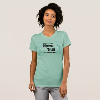 Momma Tried T-Shirt (women's)