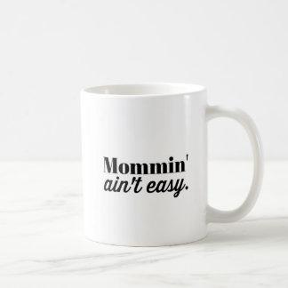 Mommin' Ain't Easy Coffee Mug