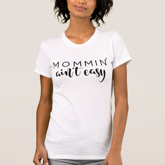 Mommin Ain't Easy Mom Trendy Black Script Custom T-Shirt