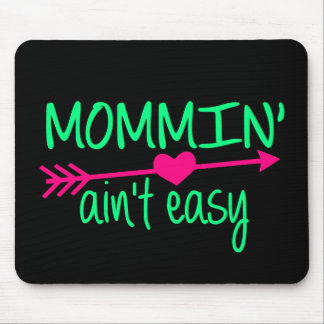 Mommin' Aint Easy Mouse Pad