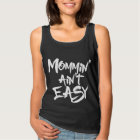 Mommin' ain't easy tank top