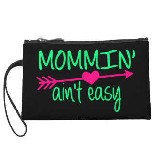 Mommin' Aint Easy Wristlet Purses