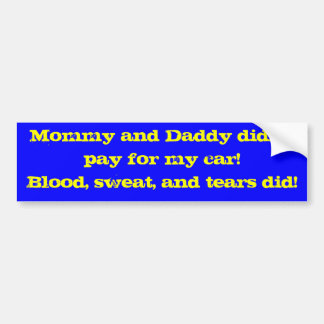 Mommy and Daddy didn't pay for my car!  Blood, ... Bumper Sticker