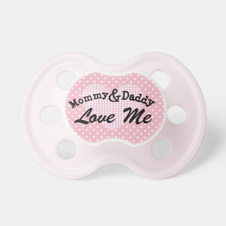Mommy and Daddy  Love me Pink Heart Pacifier