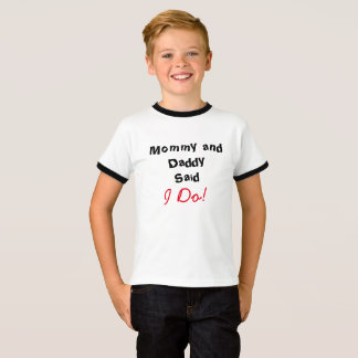 Mommy and Daddy said I Do! T-Shirt