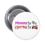 Mommy by day, Vampire by night Pinback Buttons