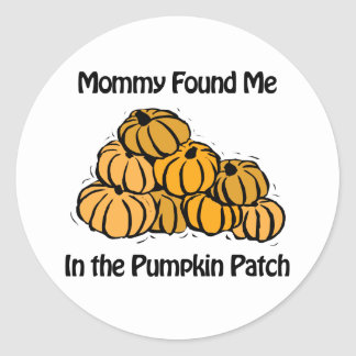 Mommy Found Me in A Pumpkin Patch Round Sticker