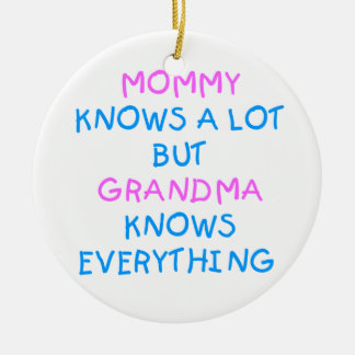 Mommy knows a lot but Grandma know everything Round Ceramic Ornament
