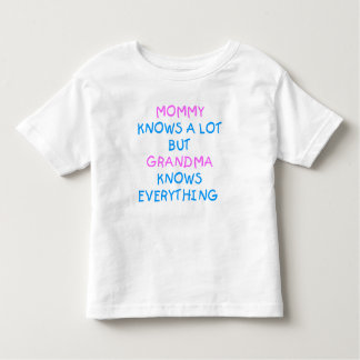 Mommy knows a lot but Grandma know everything Toddler T-shirt