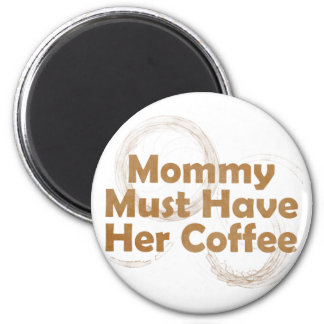 Mommy Must Have Her Coffee Fridge Magnets