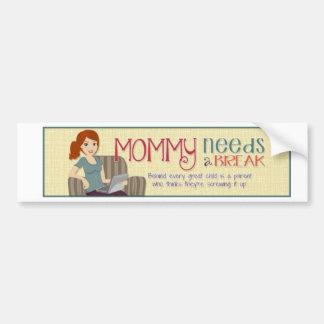 Mommy Needs A Break Bumper Sticker