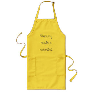 Mommy needs a martini. long apron