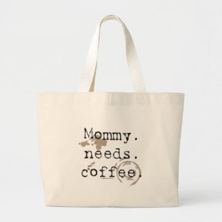 Mommy. Needs. Coffee. Large Tote Bag