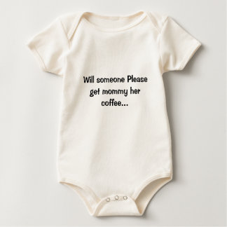 Mommy needs her Coffee! Baby Bodysuit