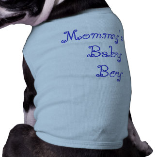 Mommy s Baby Boy Pet T Shirt
