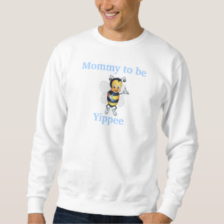 Mommy to be Yippee Sweatshirt