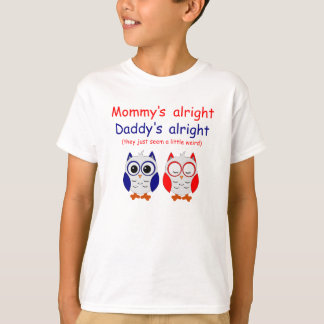 Mommy's Alright Daddy's Alright T-Shirt