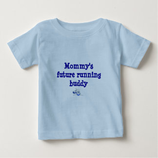 Mommy's Future Running Buddy Baby T-Shirt
