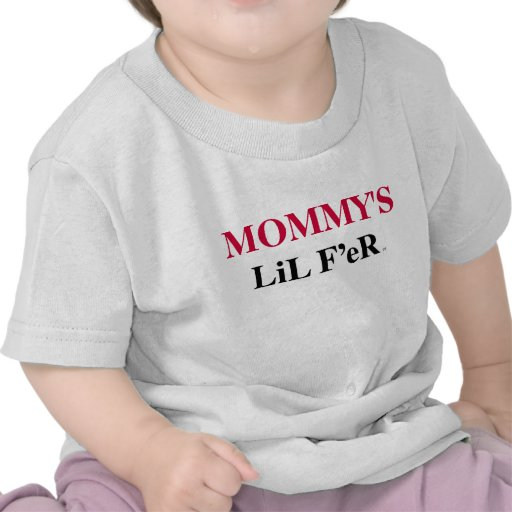 """""""Mommy's Lil F'er"""" Baby T (T-shirt for 6 -24 mos.)"""