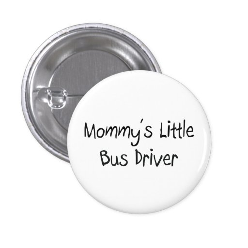 Mommys Little Bus Driver Pinback Button