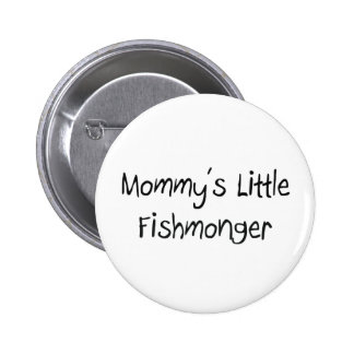 Mommys Little Fishmonger Pinback Buttons
