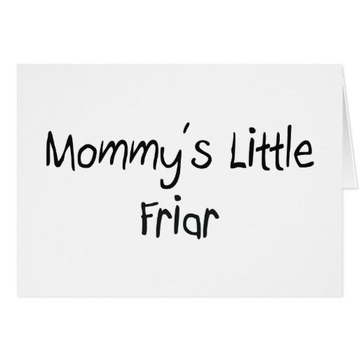 Mommys Little Friar Cards