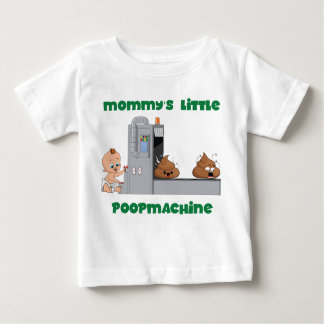 Mommy's little poop machine baby T-shirt