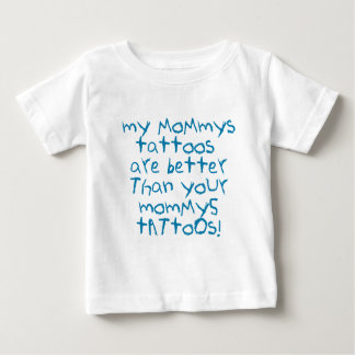 Mommys Tattoos are Better Tshirts