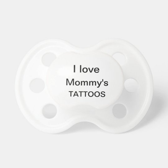mommy's tattoos pacifier