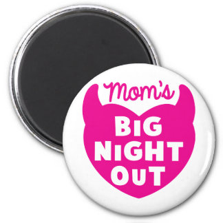 Moms big NIGHT OUT Refrigerator Magnet