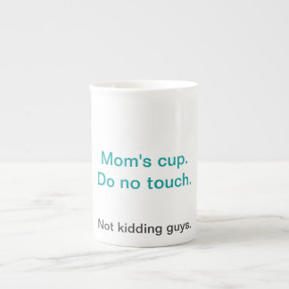 Mom's cup. Do not touch. Tea Cup