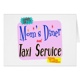 Moms Diner and Taxi Service Funny Saying Greeting Card