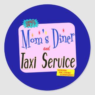Moms Diner and Taxi Service Funny Saying Round Stickers