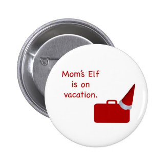 Mom's Elf is on vacation Products 2 Inch Round Button