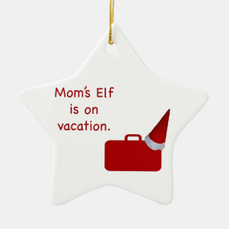 Mom's Elf is on vacation Products Ceramic Star Ornament