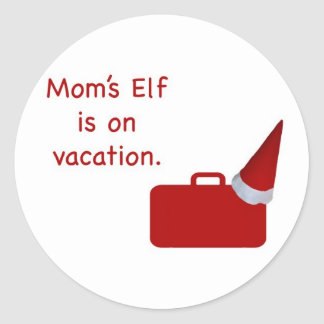 Mom's Elf is on vacation Products Round Sticker