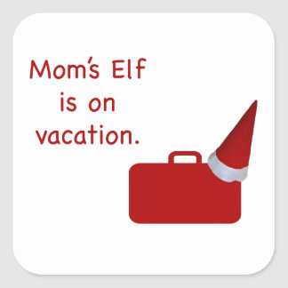 Mom's Elf is on vacation Products Square Sticker