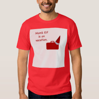 Mom's Elf is on vacation Products Tshirts