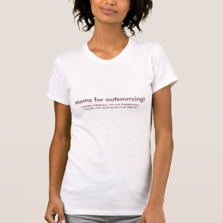 Moms for Outsourcing! T-Shirt