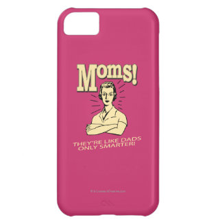 Moms: Like Dads, Only Smarter Cover For iPhone 5C