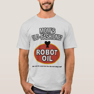 mom's old fashioned robot oil T-Shirt