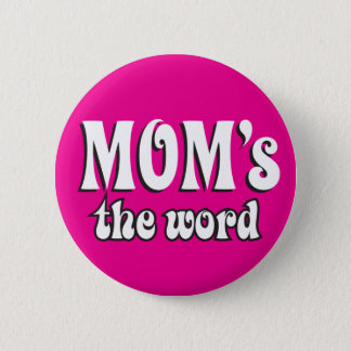 Mom's the Word 2 Inch Round Button
