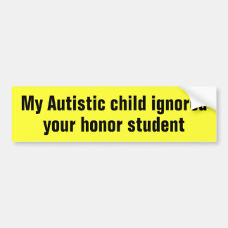 Mon enfant autiste a ignoré votre étudiant d'honne autocollant de voiture