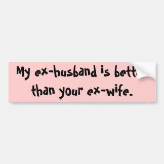Mon ex-mari est meilleur que votre ex-épouse autocollant de voiture