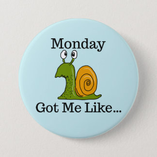 Monday Got Me Like Funny Snail 3 Inch Round Button