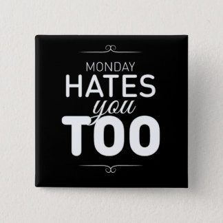 Monday Hates You Too 2 Inch Square Button