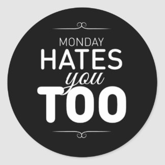 Monday Hates You Too Classic Round Sticker